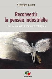Reconvertir la pensée industrielle - Sébastien Brunet