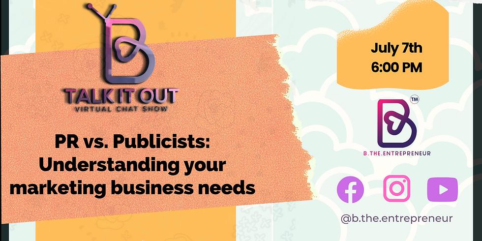 Talk It Out - PR vs. Publicists: Understanding your business marketing needs