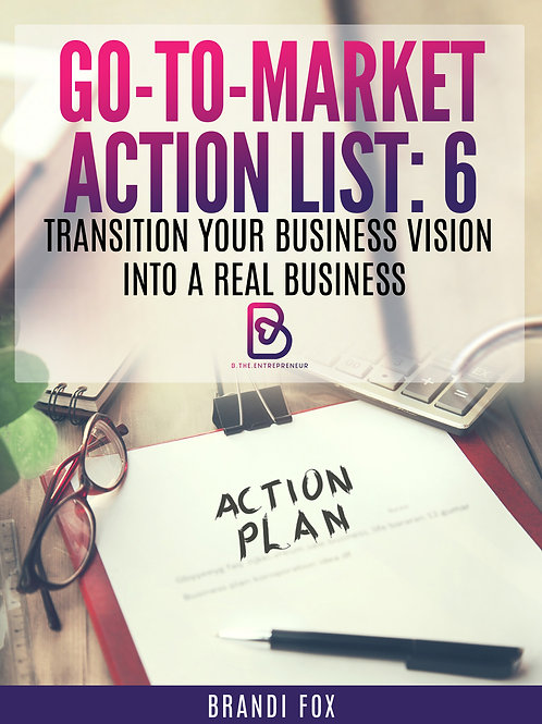 B.T.E. Go-To-Market Action List: Transition Your Business Vision into a Real