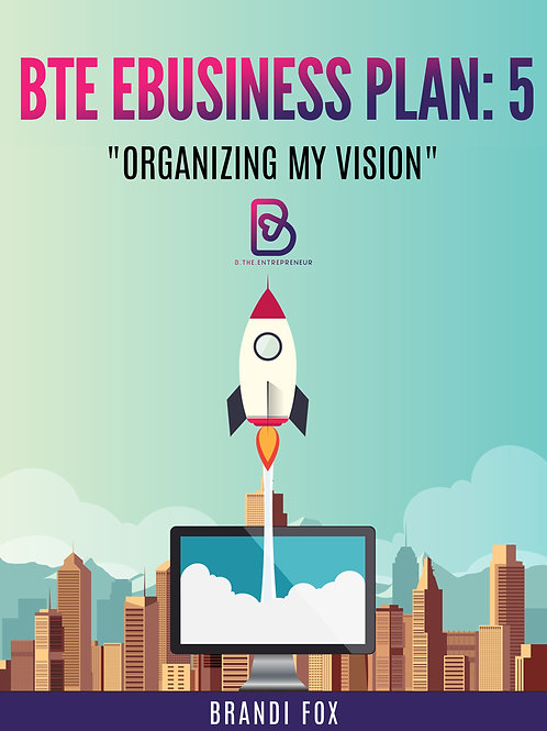 B.T.E. eBusiness Plan: How to Start a Business in 30 Days