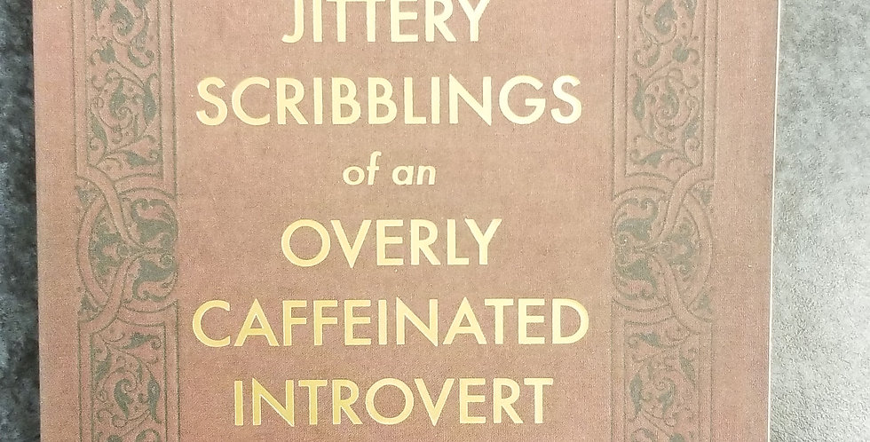 Journal:  Jittery Scribblings of an Overly Caffeinated Introvert