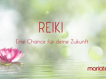 Reiki - Eine Chance für deine Zukunft