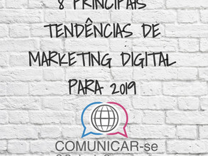 8 PRINCIPAIS TENDÊNCIAS DE MARKETING DIGITAL PARA 2019