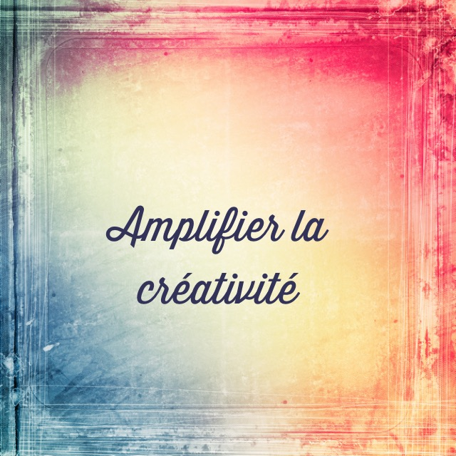 amplifier la créativité