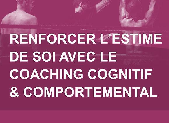 RENFORCER L'ESTIME DE SOI AVEC LE COACHING COGNITIF ET COMPORTEMENTAL