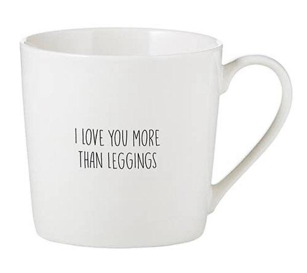 I Love You More Than Leggings