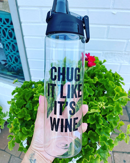 Chug it Like It's Wine. Water Bottle.