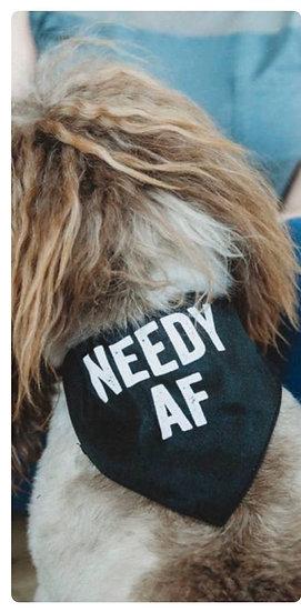 """""""Needy AF""""  Medium"""