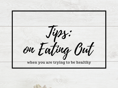 Tips on Going Out To Eat: While trying to lose Weight