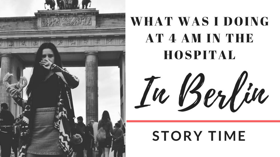 Story time: Cum am ajuns in spitalul din Berlin la 4 dimineata?!