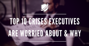 Top 10 Crises executives are worried about and why