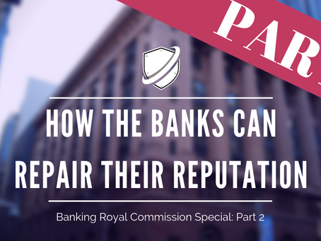 How the banks can repair their reputation: Banking Royal Commission Special Part Two