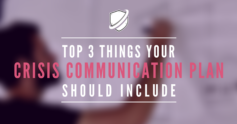 Top 3 things your crisis communications plan should include