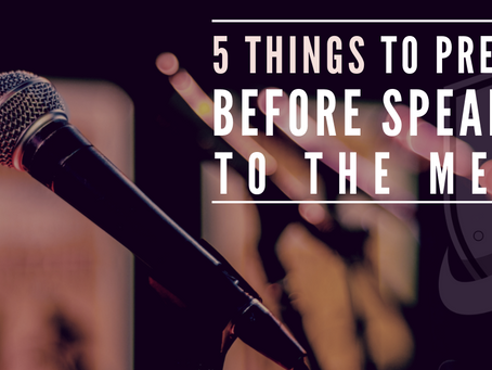 5 things to prepare before speaking to the media