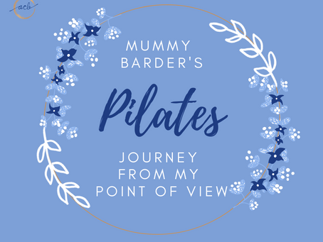 Mummy Barder's Pilates Journey - From My Point of View