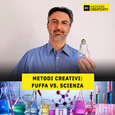 43: Metodi creativi: fuffa vs. scienza
