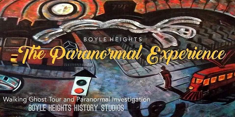 Boyle Heights: The Paranormal Experience
