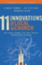 11 Innovations in the Local Church: How Today's Leaders Can Learn, Discern and Move into the Future