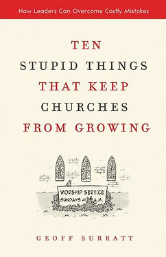 Ten Stupid Things That Keep Churches from Growing: How Leaders Can Overcome Costly Mistakes