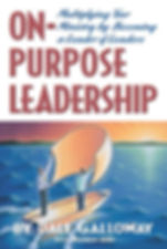 On-Purpose Leadership: Multiplying Your Ministry by Becoming a Leader of Leaders