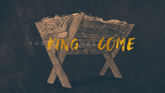 The King Has Come Manger-Title.jpg