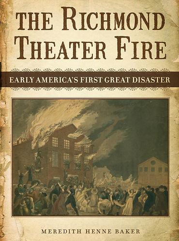 The Richmond Theater Fire Virginia Meredith Henne Baker LSU Press