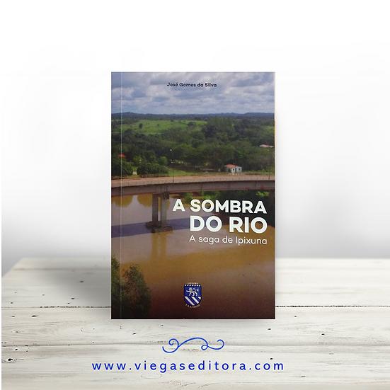 A sombra do rio - A saga de Ipixuna  Autor: José Gomes da Silva