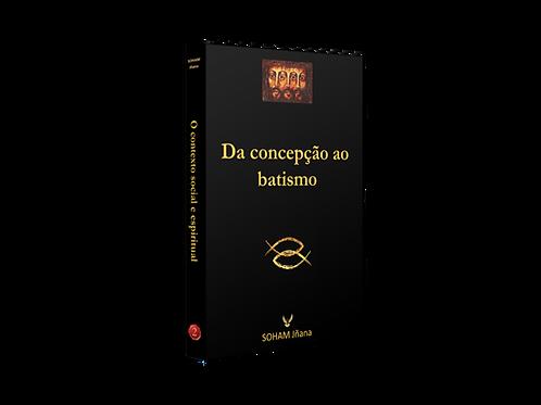 DA CONCEPÇÃO AO BATISMO - SOHAM JÑANA