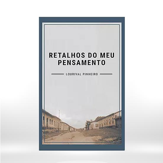 Retalhos do meu Pensamento   Autor: Lourival Pinheiro