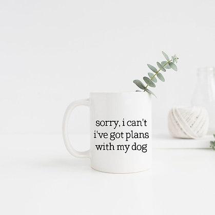 Sorry, I Can't I've got Plans with my Dog Mug