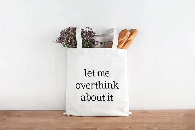 Let Me Overthink About It Tote Bag