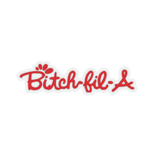 Bitch-fil-A Sticker