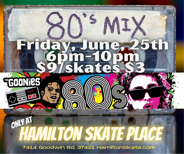 80's Music throwback skate on Friday, June 25th 6pm-10pm at Hamilton Skate Place