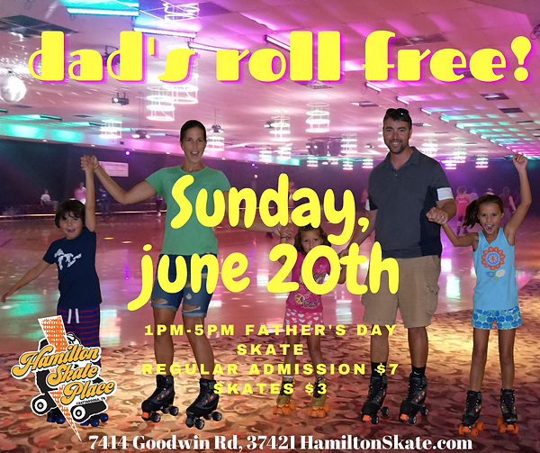 Dad's are Rolling Free at Hamilton Skate Place on Sunday, June 20th 2021 1pm-5pm