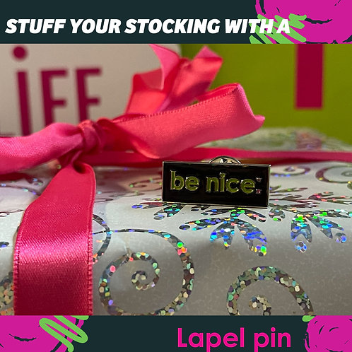 be nice. Lapel Pin