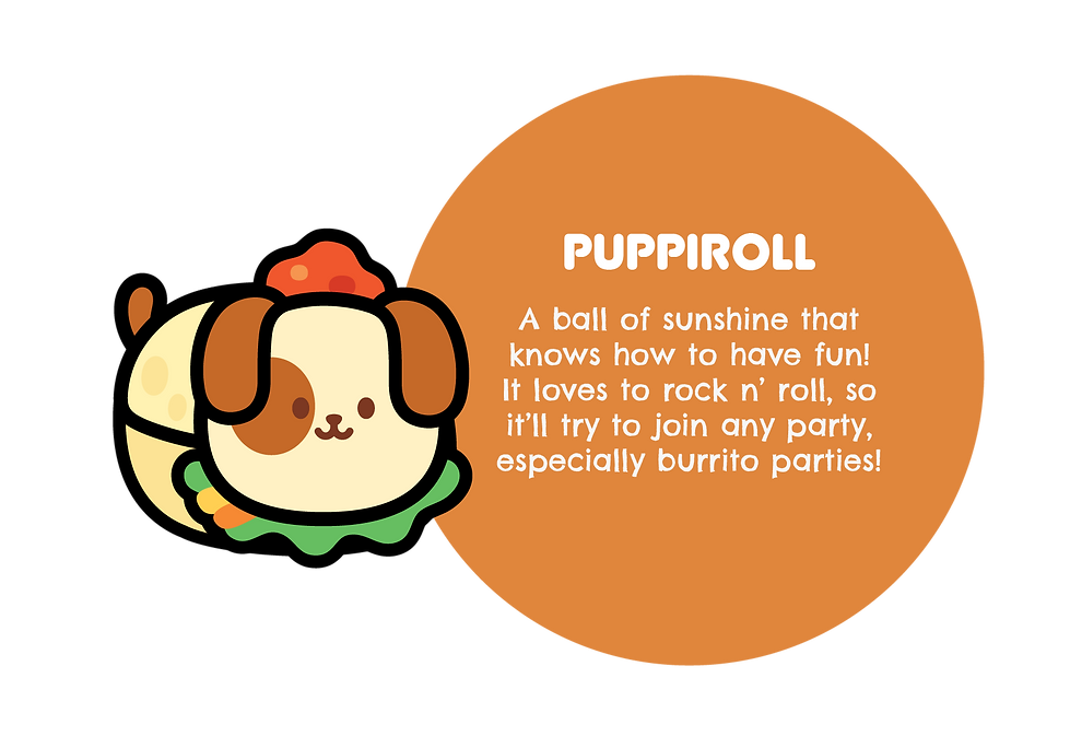 Image of Puppiroll. With text saying: A ball of sunshine that knows how to have fun! It loves to rock n' roll, so it'll try to join any party, especially burrito parties!