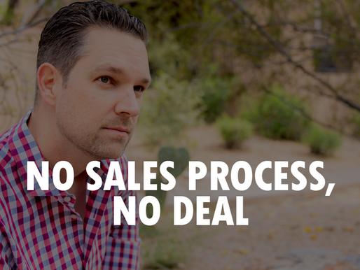 VIDEO: No Sales Process, No Deal