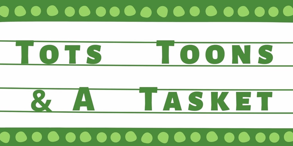 Tots, Toons, & a Tasket