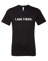 I. AM. TIRED shirt.jpg