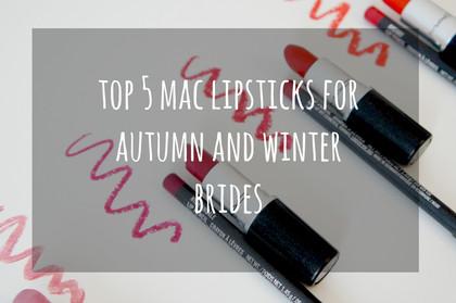 My Top 5 MAC lipsticks for Autumn/Winter Brides