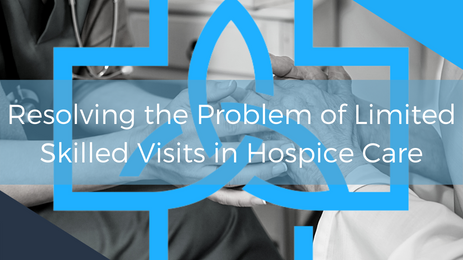 Resolving the Problem of Limited Skilled Visits in Hospice Care