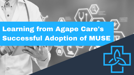 Learning from Agape Care's Successful Adoption of MUSE