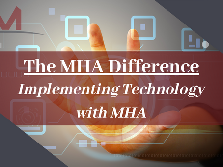 The MHA Difference: Implementing Technology with MHA