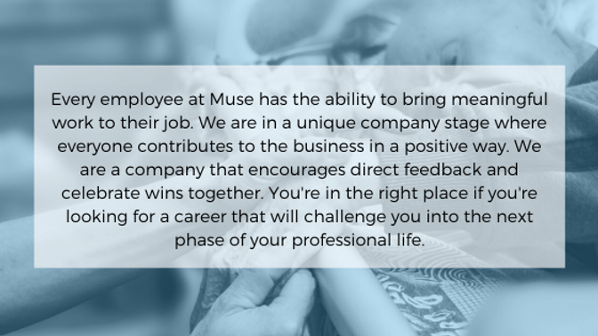 Every employee at Muse has the ability t