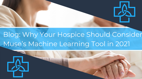 Why Your Hospice Should Consider Muse's Machine Learning Tool in 2021