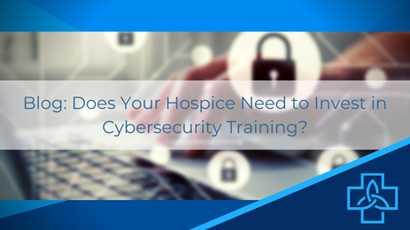 Does Your Hospice Need to Invest in Cybersecurity Training?