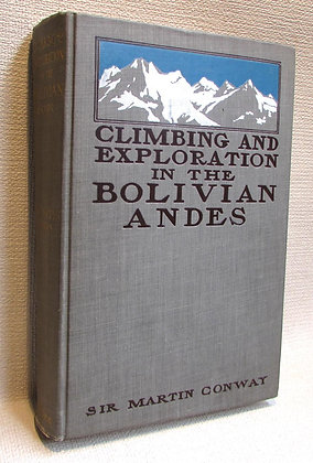 Conway, Martin - CLIMBING & EXPLORATION IN THE BOLIVIAN ANDES