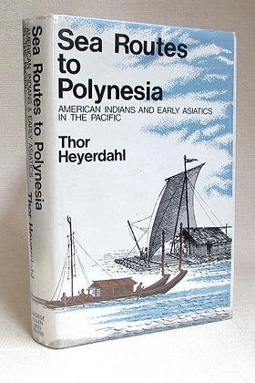 Heyerdahl, Thor - SEA ROUTES TO POLYNESIA