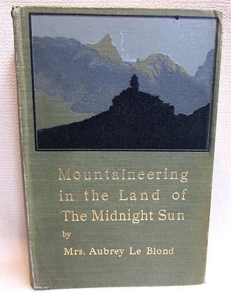 Le Blond, Aubrey - MOUNTAINEERING IN THE LAND OF THE MIDNIGHT SUN