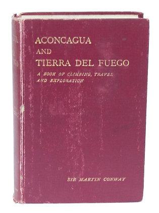 Conway, Martin - ACONCAGUA AND TIERRA DEL FUEGO